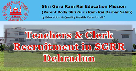 Teachers & Clerk Recruitment in SGRR Dehradun