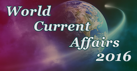 World Current Affairs 2016  January To December