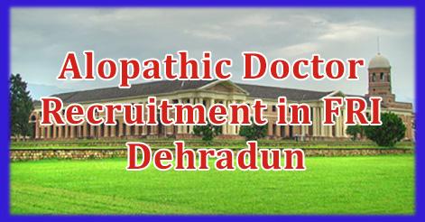 Alopathic Doctor Recruitment in FRI Dehradun