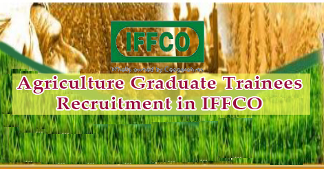 Agriculture Graduate Trainees Recruitment in IFFCO