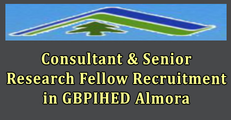 Consultant & Senior Research Fellow Recruitment in GBPIHED Almora