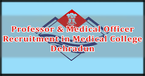 Professor & Medical Officer Recruitment in Medical College Dehradun