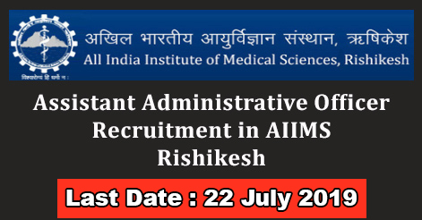 Assistant Administrative Officer Recruitment in AIIMS Rishikesh