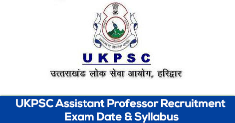 UKPSC Asst Professor Recruitment Exam Date & Syllabus