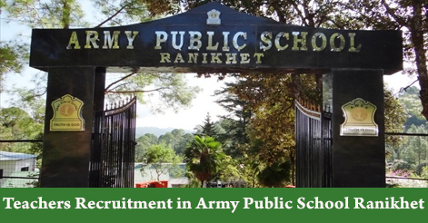 Teachers Recruitment in Army Public School Ranikhet