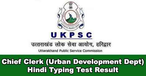 UKPSC Chief Clerk Hindi Typing Test Result