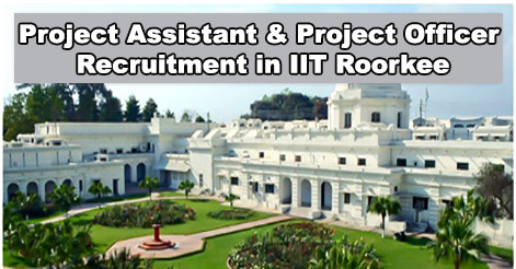 Project Officer & Project Assistant Recruitment in IIT Roorkee