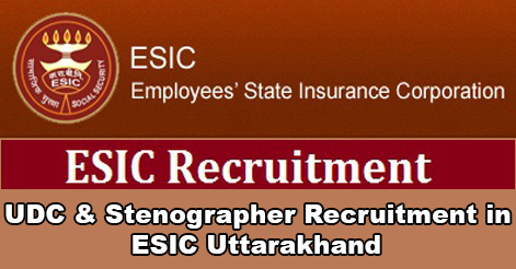 UDC & Stenographer Recruitment in ESIC Uttarkhand