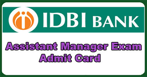 IDBI Assistant Manager Exam Admit Card Out