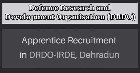 Apprentice Recruitment in DRDO-IRDE Dehradun