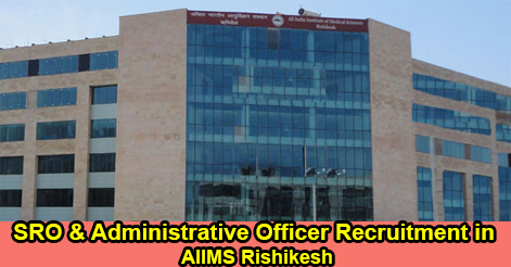 SRO & Administrative Officer Recruitment in AIIMS Rishikesh