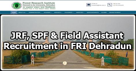 JRF, SPF & Field Assistant Recruitment in FRI Dehradun