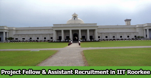 Project Fellow & Assistant Recruitment in IIT Roorkee