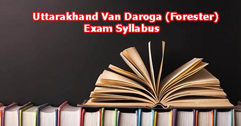 Uttarakhand Van Daroga (Forester) Exam Syllabus