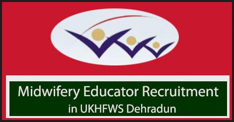 Midwifery Educator Recruitment in UKHFWS Dehradun