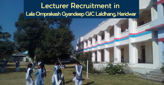 Lecturer Recruitment in Lala Omprakash Gyandeep GIC Laldhang Haridwar