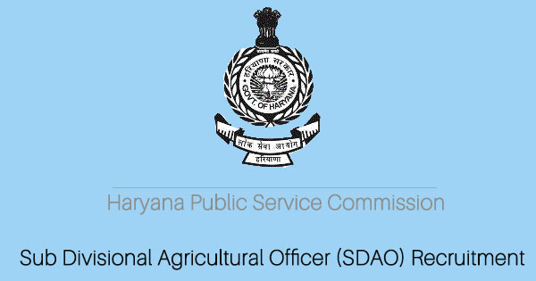 HPSC Sub Divisional Agricultural Officer (SDAO) Recruitment in Haryana